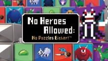 No Heroes Allowed: No Puzzles Either!™